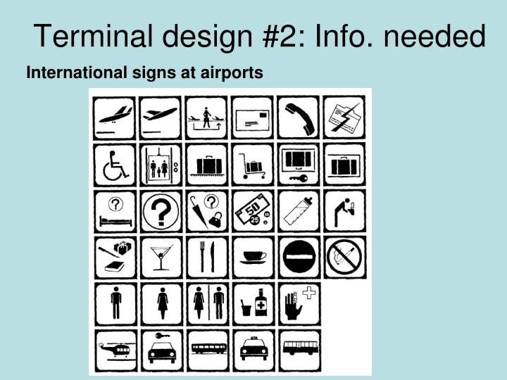 Terminal design #2: Info. needed