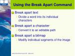 using the break apart command