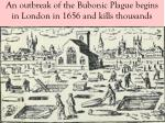 an outbreak of the bubonic plague begins in london in 1656 and kills thousands