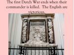 the first dutch war ends when their commander is killed the english are victorious