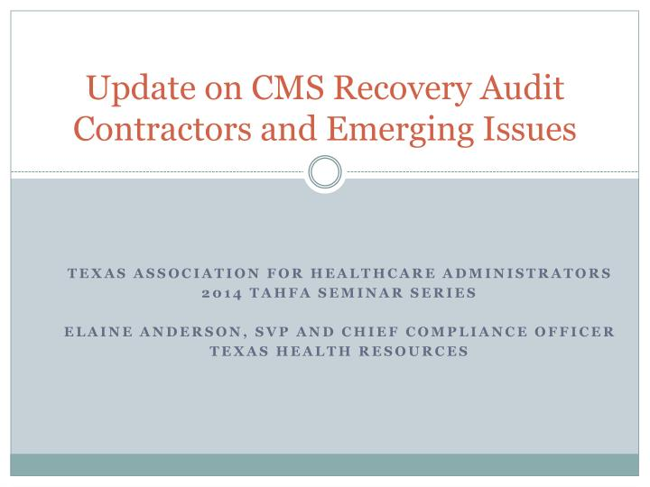 update on cms recovery audit contractors and emerging issues n.