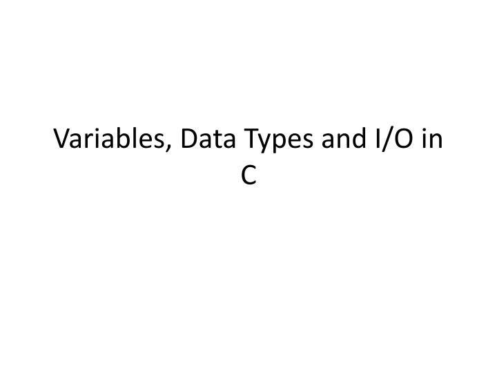 variables data types and i o in c n.