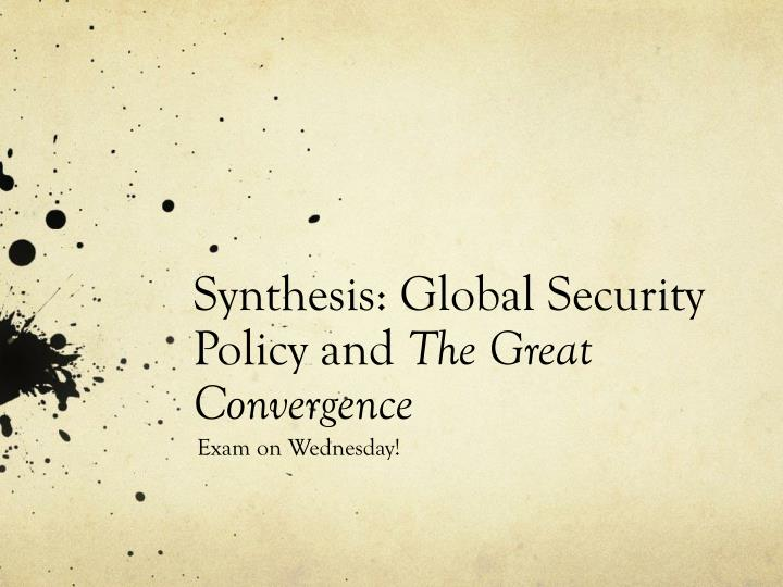 synthesis global security policy and the great convergence n.