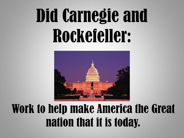 rockefeller and carnegie In 1910, with support from john d rockefeller and the carnegie foundation for the advancement of teaching, the ama funded abraham flexner with a grant to travel with.