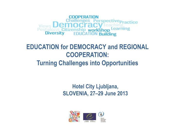 education for democracy and regional cooperation turning challenges into opportunities n.