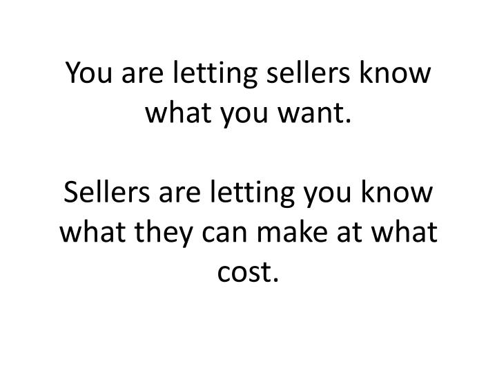 You are letting sellers know what you want.