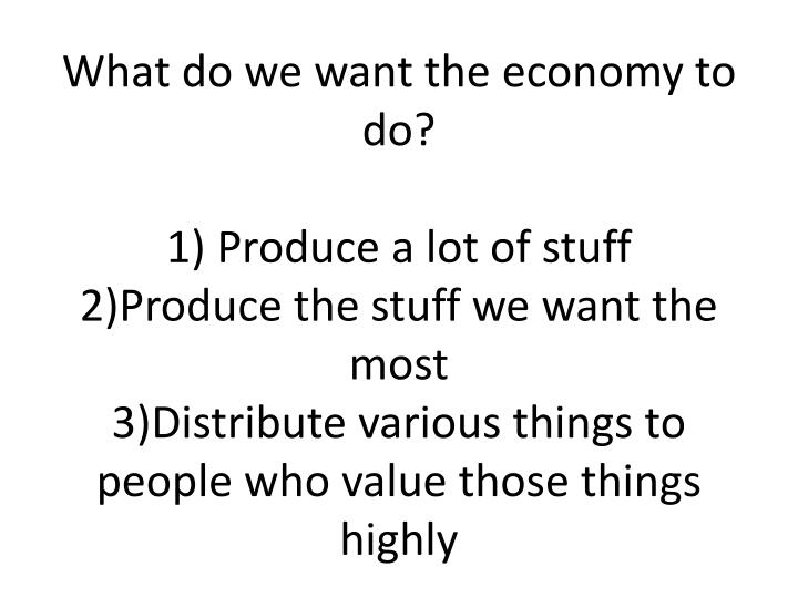 What do we want the economy to do?