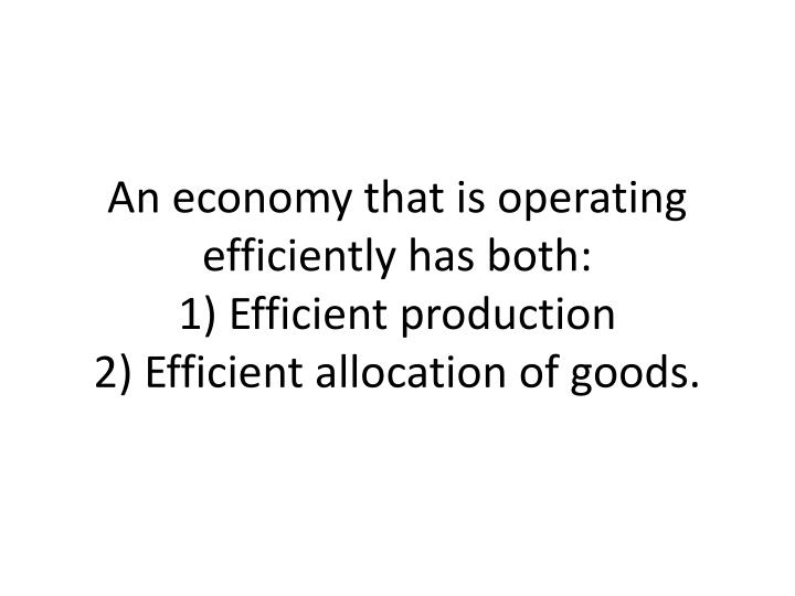 An economy that is operating efficiently has both: