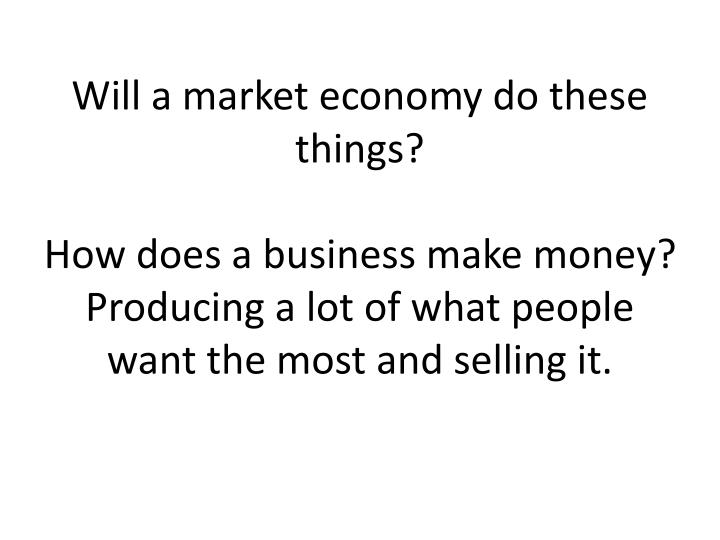 Will a market economy do these things?