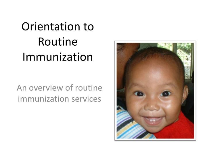 orientation to routine immunization n.