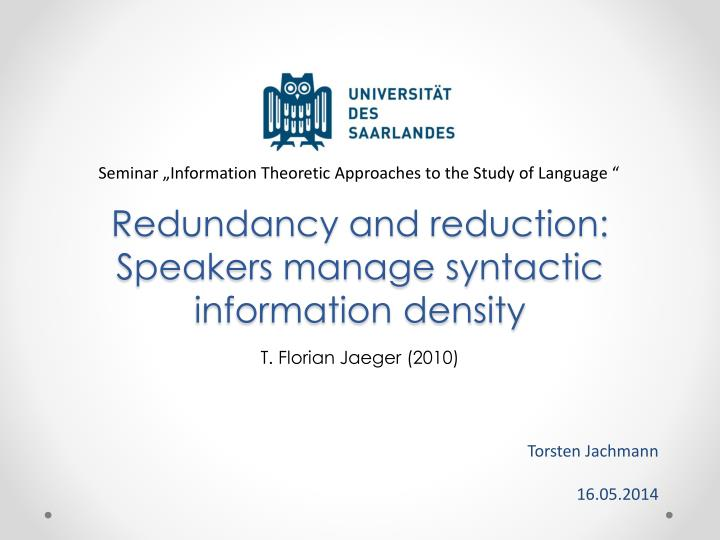 redundancy and reduction speakers manage syntactic information density n.