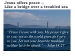 jesus offers peace like a bridge over a troubled sea