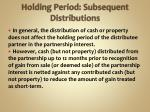 holding period subsequent distributions