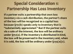 special consideration 1 partnership has loss inventory