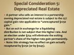 special consideration 5 depreciated real estate