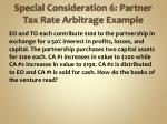special consideration 6 partner tax rate arbitrage example