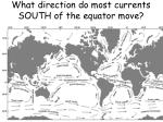 what direction do most currents south of the equator move