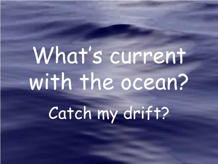 what s current with the ocean n.