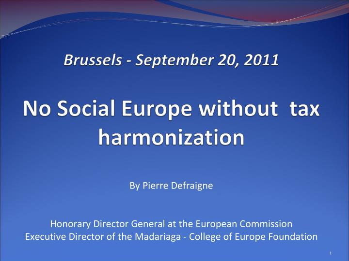 brussels september 20 2011 brussels september 20 2011 no social europe without tax harmonization n.