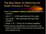 the best basis for believing the order premise is true
