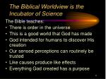the biblical worldview is the incubator of science