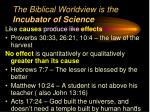 the biblical worldview is the incubator of science4