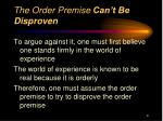 the order premise can t be disproven