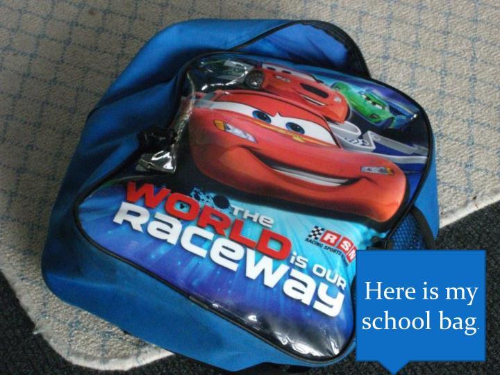 Here is my school bag