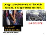a high school dance is not for club dancing be appropriate at school