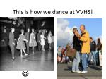 this is how we dance at vvhs