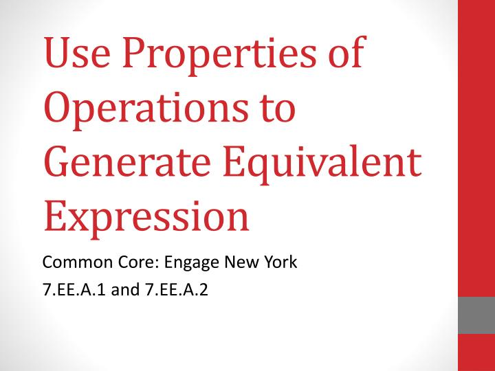 use properties of operations to generate equivalent expression n.