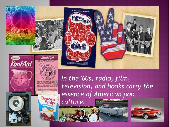 In the '60s, radio, film, television, and books carry the essence of American pop culture.
