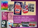 in the 60s radio film television and books carry the essence of american pop culture