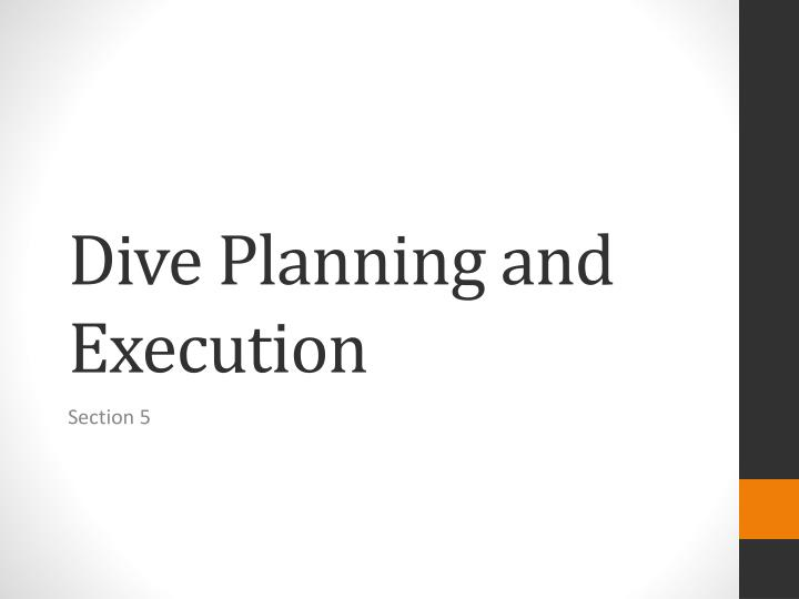 Dive Planning and Execution