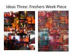 ideas three freshers week piece