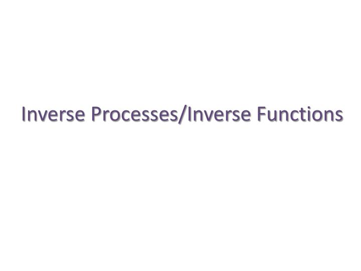 inverse processes inverse functions n.