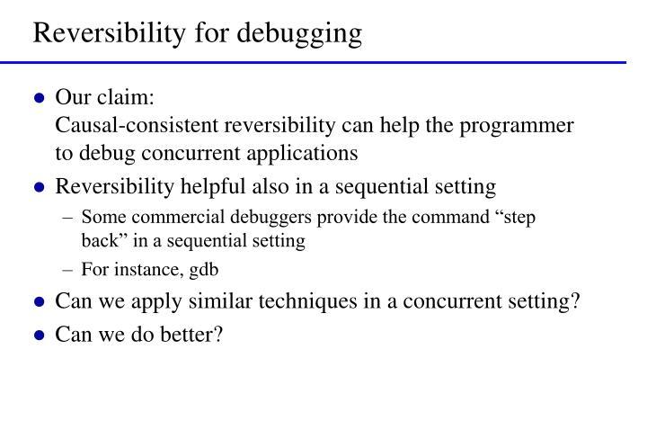 Reversibility for debugging