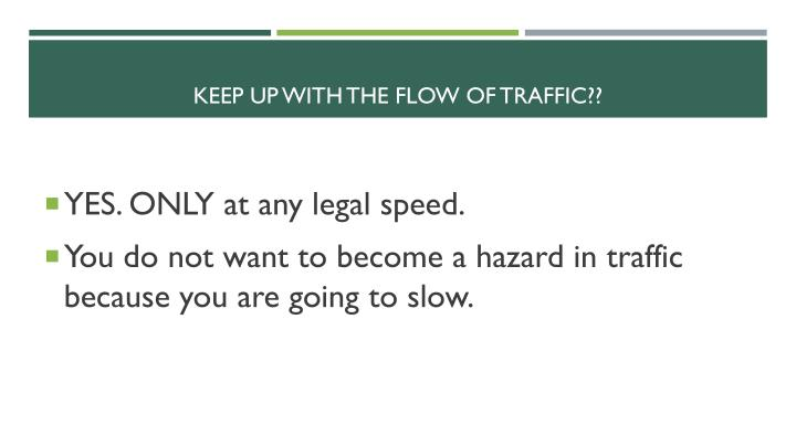 Keep up with the flow of traffic??