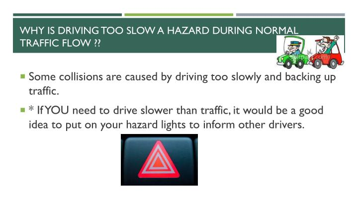 Why is driving too slow a hazard during normal traffic flow ??