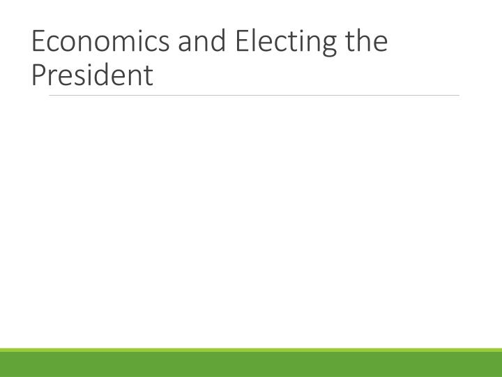 economics and electing the president n.