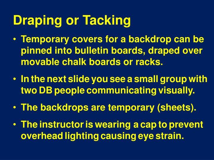 Draping or Tacking