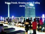 making friends throwing parties telling stories