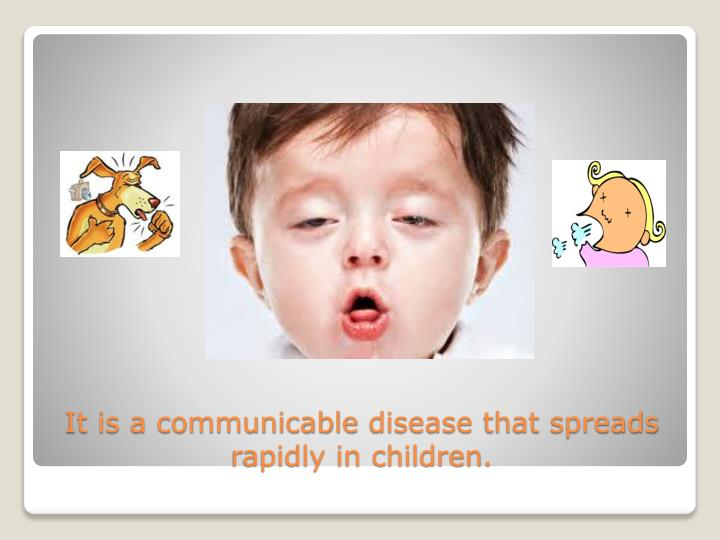 It is a communicable disease that spreads rapidly in children