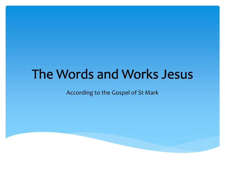 the words and works jesus n.
