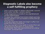 diagnostic labels also become a self fulfilling prophecy