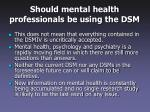 should mental health professionals be using the dsm