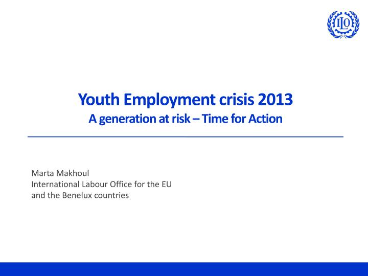 youth employment crisis 2013 a generation at risk time for action n.