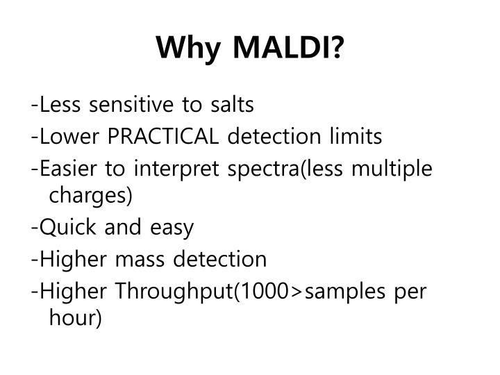Why MALDI?