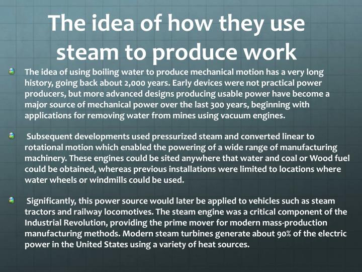 The idea of how they use steam to produce work
