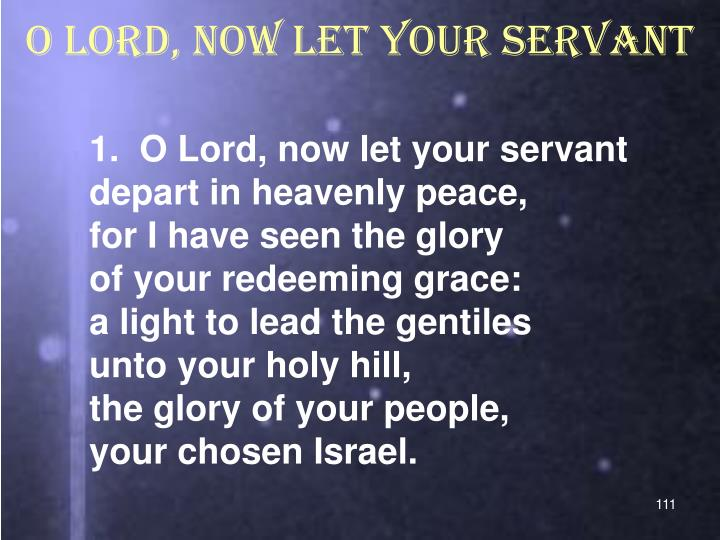 O Lord, now let your servant